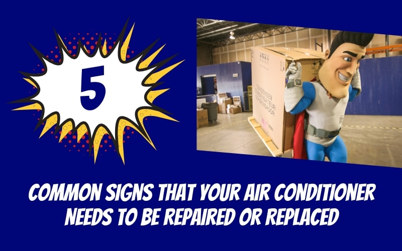 5 Common Signs That Your Air Conditioner Needs To Be Repaired or Replaced